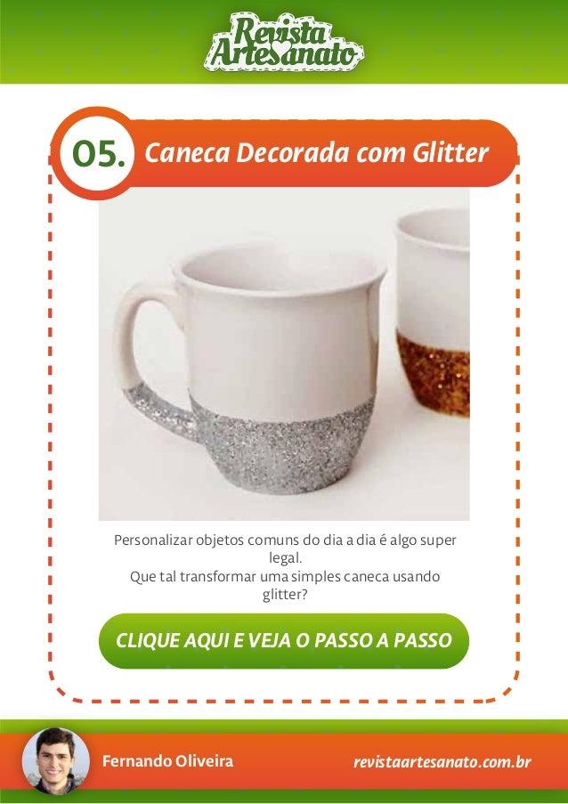 Fernando Oliveira revistaartesanato.com.br Caneca Decorada com Glitter05. Personalizar objetos comuns do dia a dia é algo ...