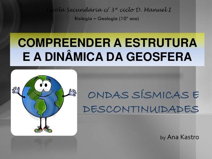 Escola Secundária c/ 3º ciclo D. Manuel I            Biologia – Geologia (10º ano)COMPREENDER A ESTRUTURA E A DINÂMICA DA ...