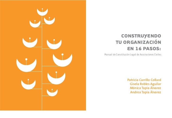 CONSTRUYENDO           TU ORGANIZACIÓN               EN 16 PASOS: Manual de Constitución Legal de Asociaciones Civiles    ...