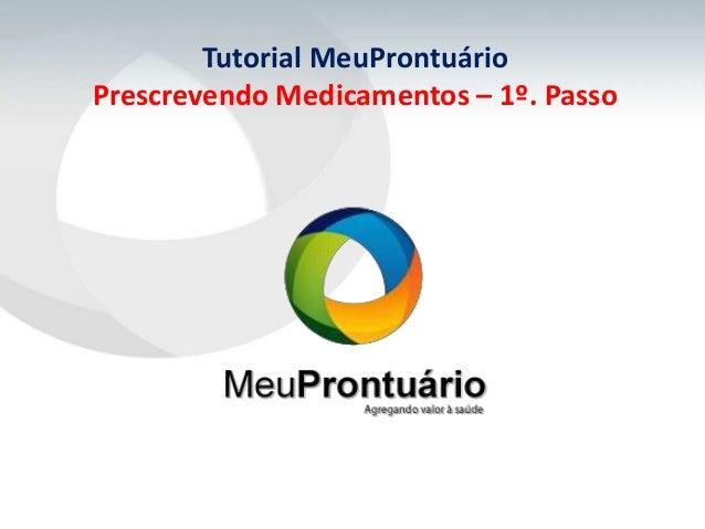 Tutorial MeuProntuárioPrescrevendo Medicamentos – 1º. Passo