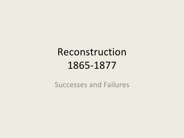 Reconstruction  1865-1877Successes and Failures