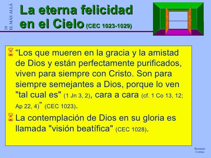 """La eterna felicidad en el Cielo  (CEC 1023-1029) <ul><li>"""" Los que mueren en la gracia y la amistad de Dios y están perfec..."""