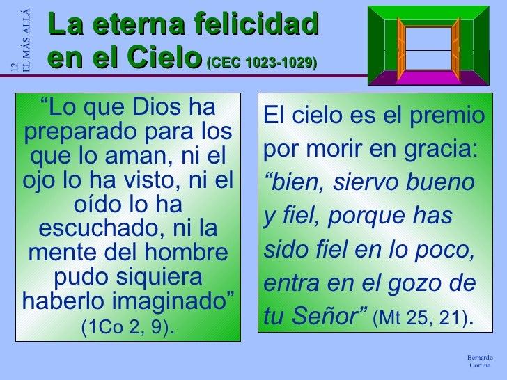 """La eterna felicidad en el Cielo  (CEC 1023-1029) """" Lo que Dios ha preparado para los que lo aman, ni el ojo lo ha visto, n..."""
