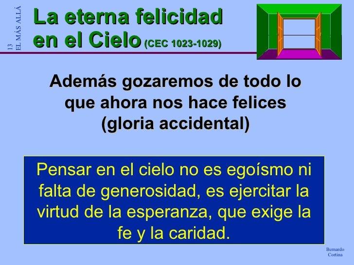 La eterna felicidad en el Cielo  (CEC 1023-1029) Además gozaremos de todo lo que ahora nos hace felices (gloria accidental...