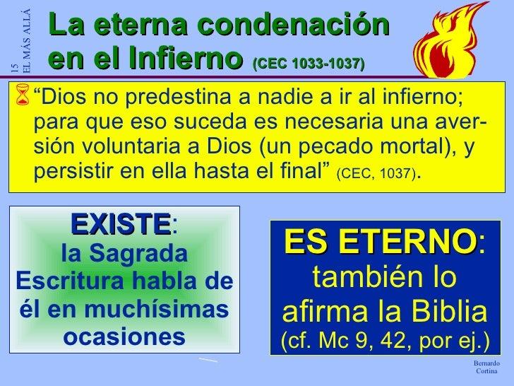 """La eterna condenación en el Infierno  (CEC 1033-1037) <ul><li>"""" Dios no predestina a nadie a ir al infierno; para que eso ..."""