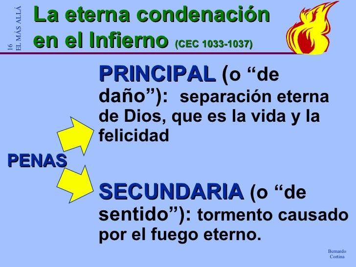 """La eterna condenación en el Infierno  (CEC 1033-1037) PENAS PRINCIPAL  ( o """"de daño""""):  separación eterna de Dios, que es ..."""