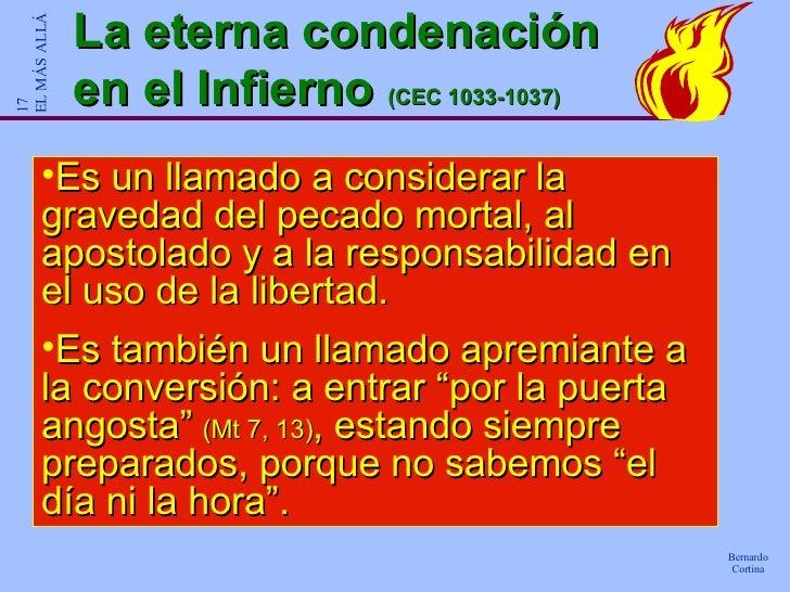 La eterna condenación en el Infierno  (CEC 1033-1037) <ul><li>Es un llamado a considerar la gravedad del pecado mortal, al...