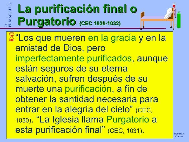 """La purificación final o Purgatorio  (CEC 1030-1032) <ul><li>"""" Los que mueren  en la gracia  y en la amistad de Dios, pero ..."""