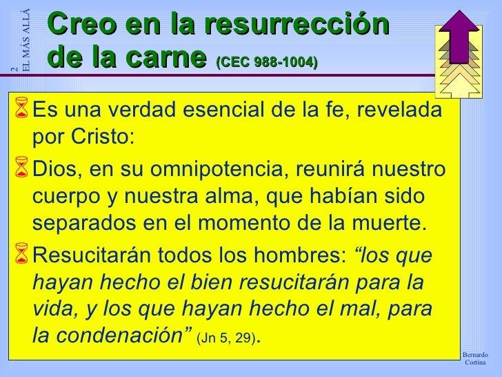 Creo en la resurrección de la carne  (CEC 988-1004) <ul><li>Es una verdad esencial de la fe, revelada por Cristo: </li></u...