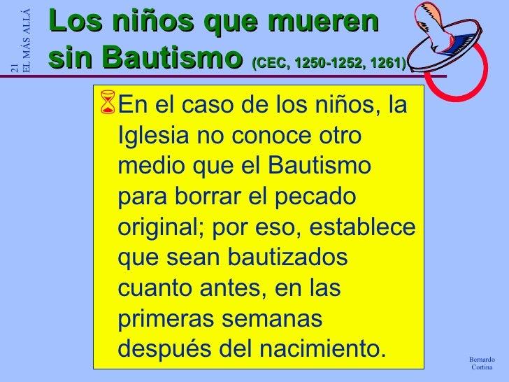 Los niños que mueren sin Bautismo  (CEC, 1250-1252, 1261) <ul><li>En el caso de los niños, la Iglesia no conoce otro medio...
