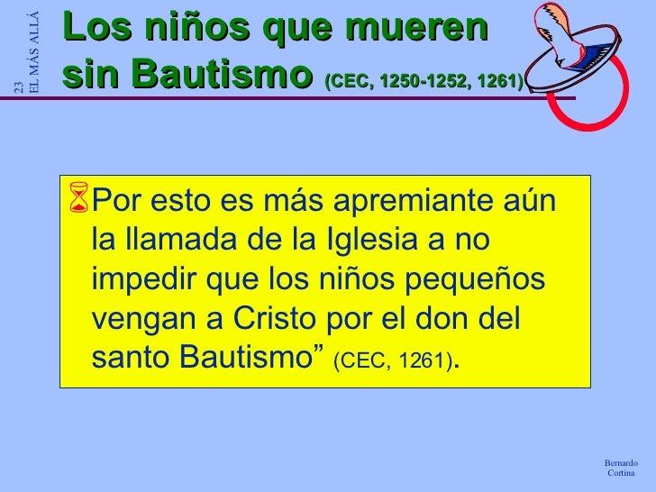 Los niños que mueren sin Bautismo  (CEC, 1250-1252, 1261) <ul><li>Por esto es más apremiante aún la llamada de la Iglesia ...