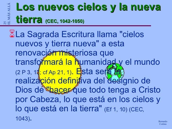 Los nuevos cielos y la nueva tierra  (CEC, 1042-1050) <ul><li>La Sagrada Escritura llama &quot;cielos nuevos y tierra nuev...