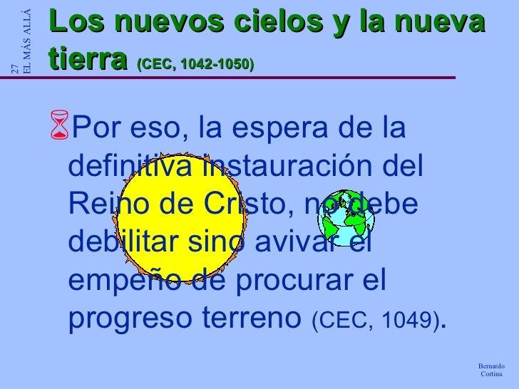 Los nuevos cielos y la nueva tierra  (CEC, 1042-1050) <ul><li>Por eso, la espera de la definitiva instauración del Reino d...