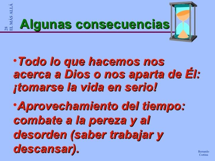 Algunas consecuencias <ul><li>Todo lo que hacemos nos acerca a Dios o nos aparta de Él: ¡tomarse la vida en serio! </li></...