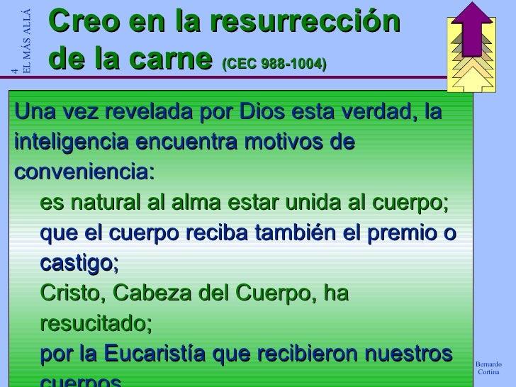 Creo en la resurrección de la carne  (CEC 988-1004) <ul><li>Una vez revelada por Dios esta verdad, la inteligencia encuent...