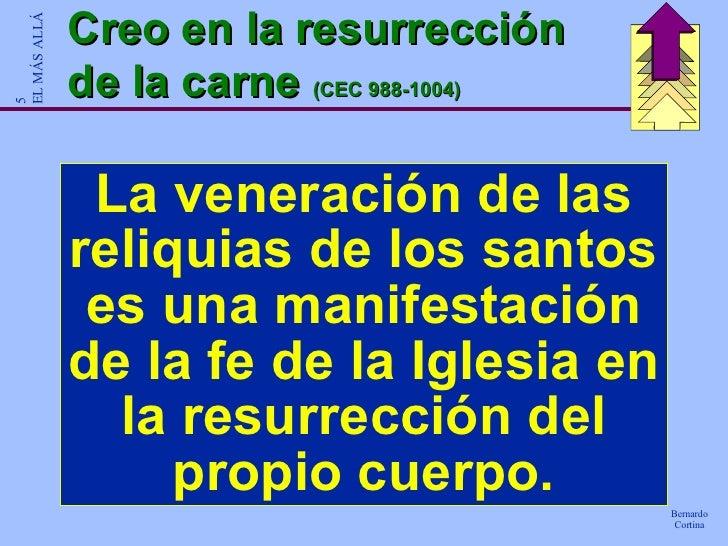 Creo en la resurrección de la carne  (CEC 988-1004) La veneración de las reliquias de los santos es una manifestación de l...