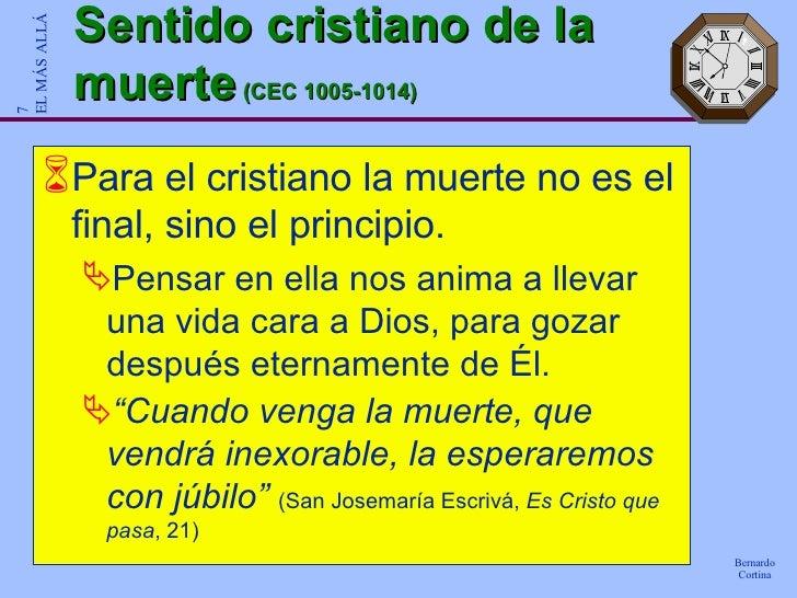 Sentido cristiano de la muerte  (CEC 1005-1014) <ul><li>Para el cristiano la muerte no es el final, sino el principio. </l...