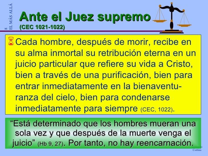 Ante el Juez supremo (CEC 1021-1022) <ul><li>Cada hombre, después de morir, recibe en su alma inmortal su retribución eter...