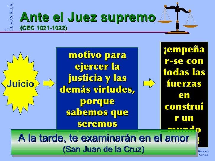 Ante el Juez supremo (CEC 1021-1022) motivo para ejercer la justicia y las demás virtudes, porque sabemos que seremos juzg...