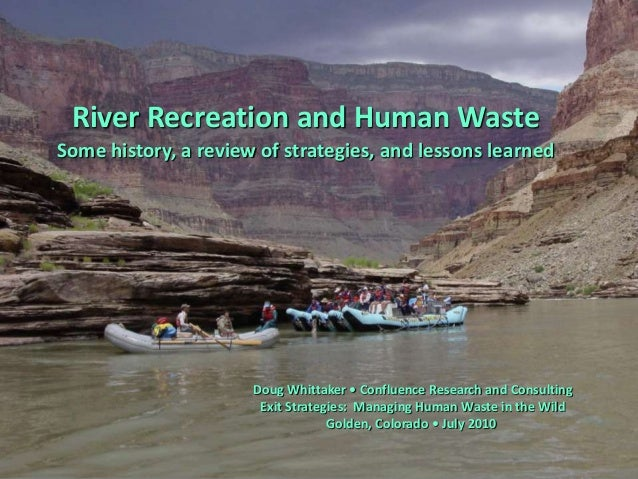 River Recreation and Human Waste Some history, a review of strategies, and lessons learned Doug Whittaker • Confluence Res...