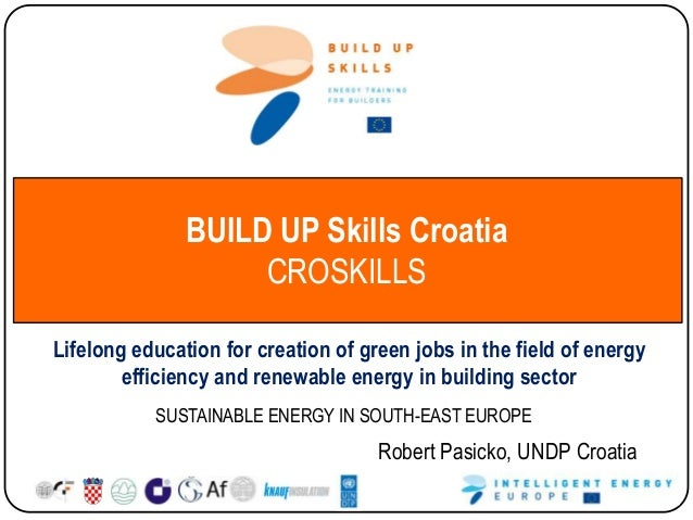 BUILD UP Skills Croatia CROSKILLS Lifelong education for creation of green jobs in the field of energy efficiency and rene...