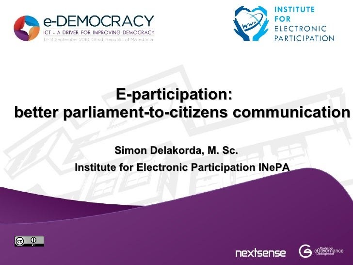 E-participation:better parliament-to-citizens communication               Simon Delakorda, M. Sc.       Institute for Elec...