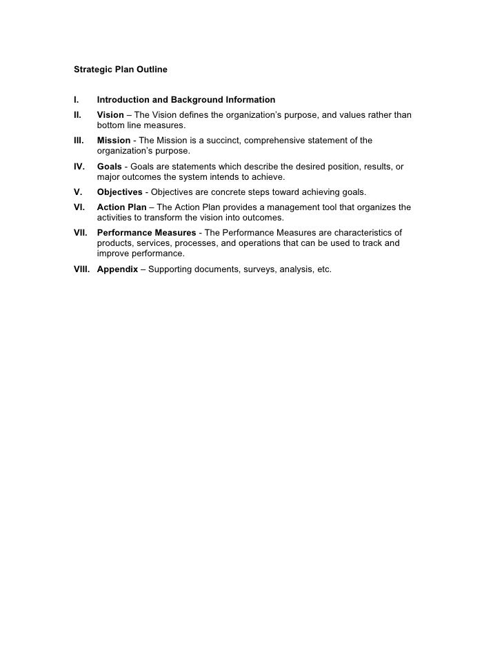 Strategic Plan Outline   I.     Introduction and Background Information II.    Vision – The Vision defines the organizatio...