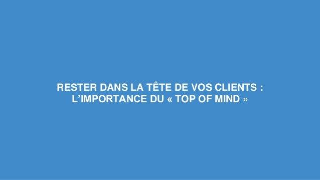 RESTER DANS LA TÊTE DE VOS CLIENTS :  L'IMPORTANCE DU « TOP OF MIND »