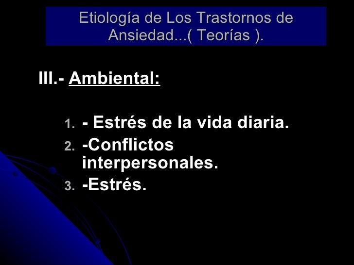 Etiología de Los Trastornos de Ansiedad...( Teorías ). <ul><li>III.-  Ambiental: </li></ul><ul><ul><li>- Estrés de la vida...
