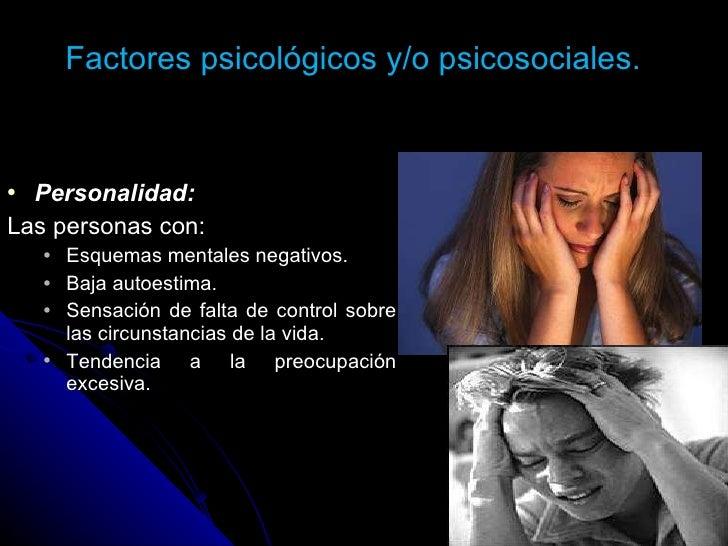 Factores psicológicos y/o psicosociales. <ul><li>Personalidad: </li></ul><ul><li>Las personas con: </li></ul><ul><ul><li>E...
