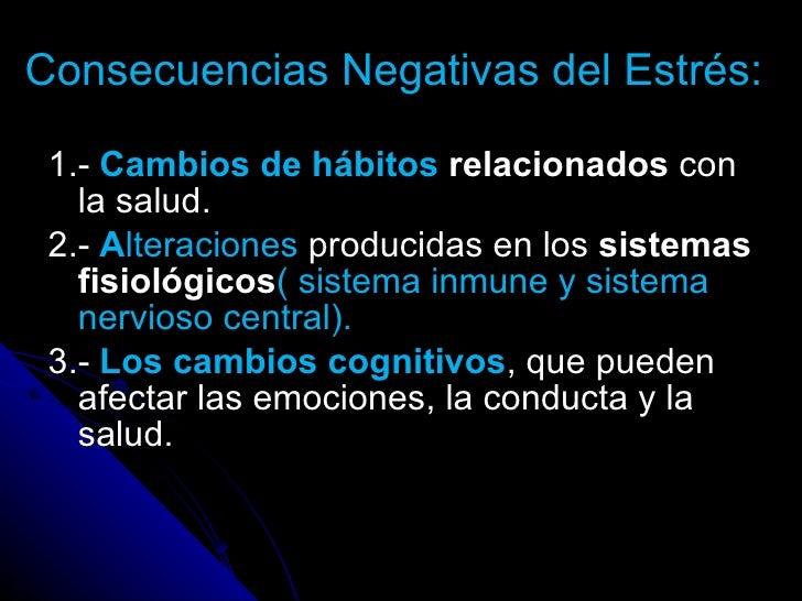 Consecuencias Negativas del Estrés: <ul><li>1.-  Cambios de hábitos  relacionados  con la salud. </li></ul><ul><li>2.-  A ...