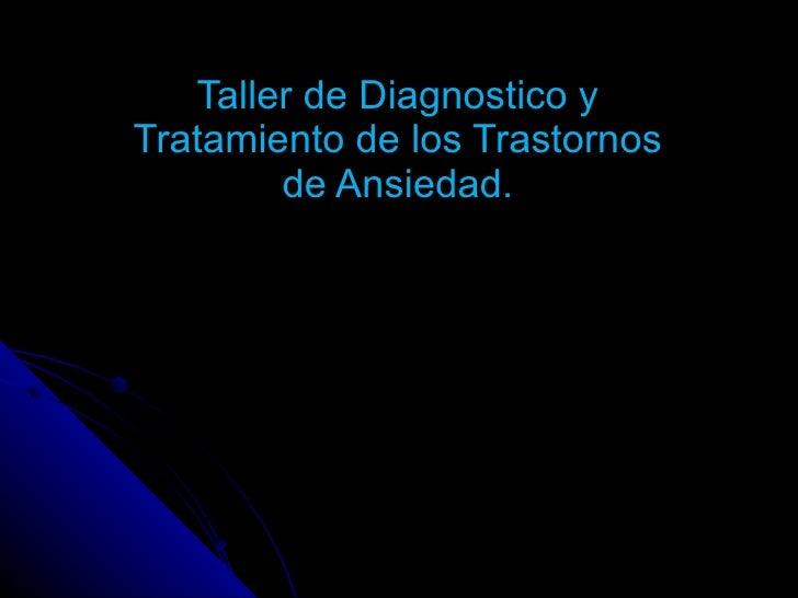 Taller de Diagnostico y Tratamiento de los Trastornos de Ansiedad.