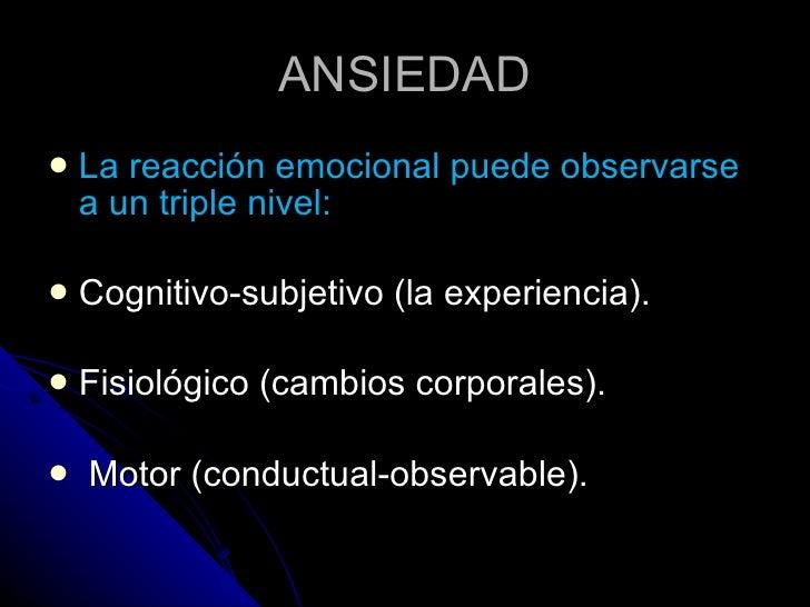ANSIEDAD <ul><li>La reacción emocional puede observarse a un triple nivel: </li></ul><ul><li>Cognitivo-subjetivo (la exper...