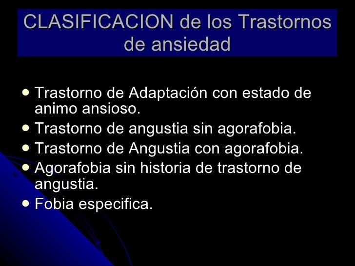 CLASIFICACION de los Trastornos de ansiedad <ul><li>Trastorno de Adaptación con estado de animo ansioso. </li></ul><ul><li...