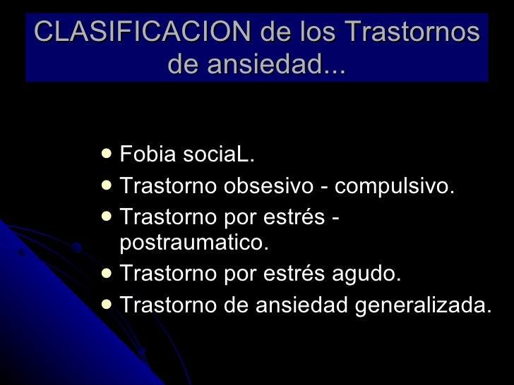 CLASIFICACION de los Trastornos de ansiedad... <ul><li>Fobia sociaL. </li></ul><ul><li>Trastorno obsesivo - compulsivo. </...