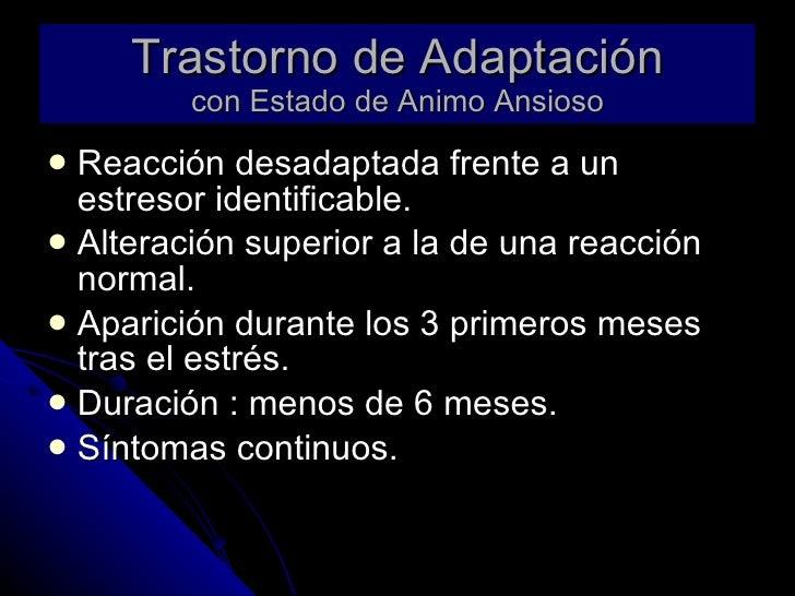 Trastorno de Adaptación con Estado de Animo Ansioso <ul><li>Reacción desadaptada frente a un estresor identificable. </li>...