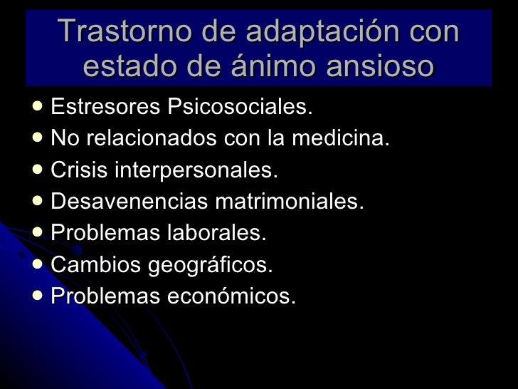 Trastorno de adaptación con estado de ánimo ansioso <ul><li>Estresores Psicosociales. </li></ul><ul><li>No relacionados co...