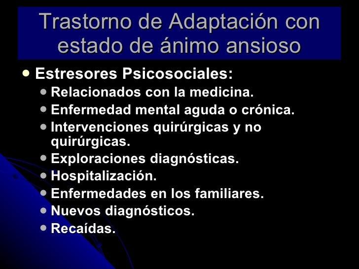 Trastorno de Adaptación con estado de ánimo ansioso <ul><li>Estresores Psicosociales: </li></ul><ul><ul><li>Relacionados c...