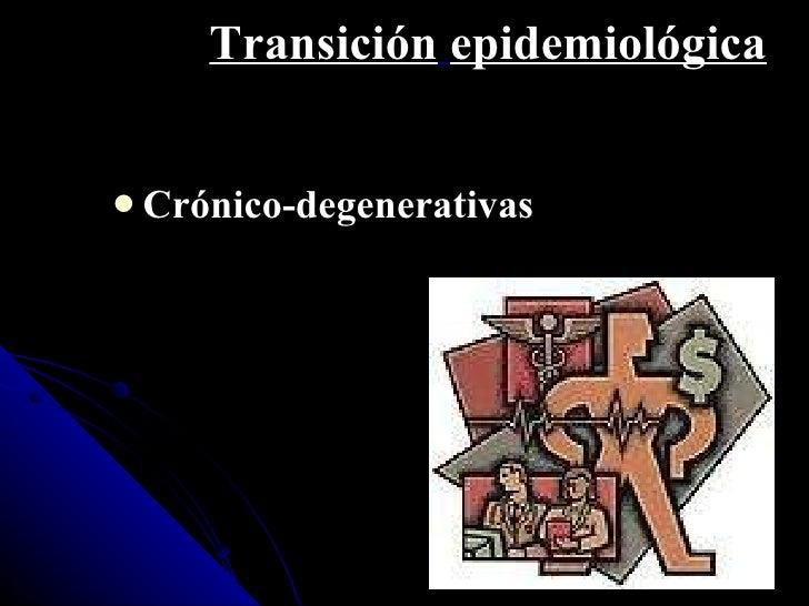 Transición   epidemiológica <ul><li>Crónico-degenerativas </li></ul>