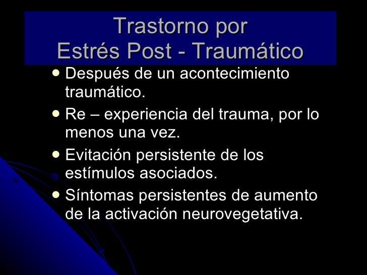 Trastorno por Estrés Post - Traumático <ul><li>Después de un acontecimiento traumático. </li></ul><ul><li>Re – experiencia...