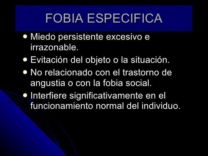 FOBIA ESPECIFICA <ul><li>Miedo persistente excesivo e irrazonable. </li></ul><ul><li>Evitación del objeto o la situación. ...