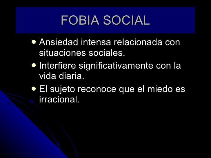 FOBIA SOCIAL <ul><li>Ansiedad intensa relacionada con situaciones sociales. </li></ul><ul><li>Interfiere significativament...