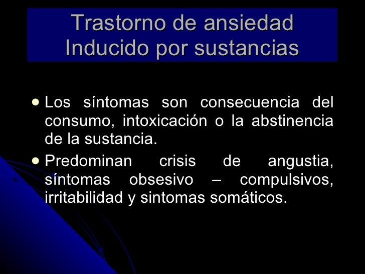 Trastorno de ansiedad Inducido por sustancias <ul><li>Los síntomas son consecuencia del consumo, intoxicación o la abstine...