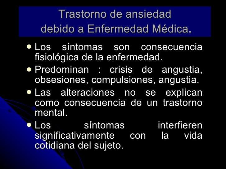 Trastorno de ansiedad  debido a Enfermedad Médica . <ul><li>Los síntomas son consecuencia fisiológica de la enfermedad. </...