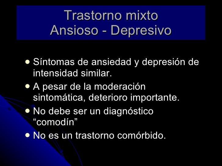 Trastorno mixto Ansioso - Depresivo <ul><li>Síntomas de ansiedad y depresión de intensidad similar. </li></ul><ul><li>A pe...