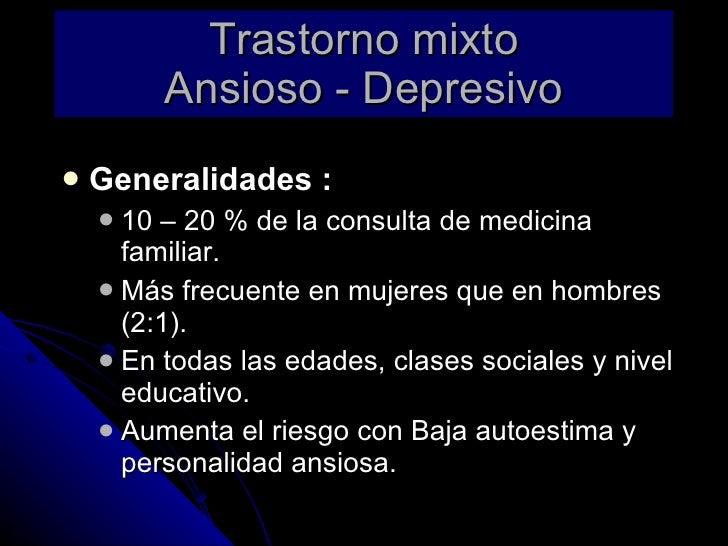 Trastorno mixto Ansioso - Depresivo <ul><li>Generalidades : </li></ul><ul><ul><li>10 – 20 % de la consulta de medicina fam...