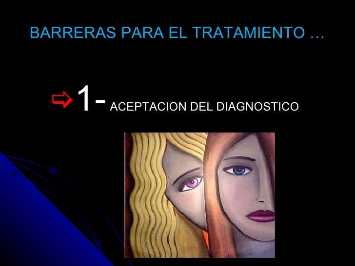 BARRERAS PARA EL TRATAMIENTO … <ul><li>1-  ACEPTACION DEL DIAGNOSTICO </li></ul>
