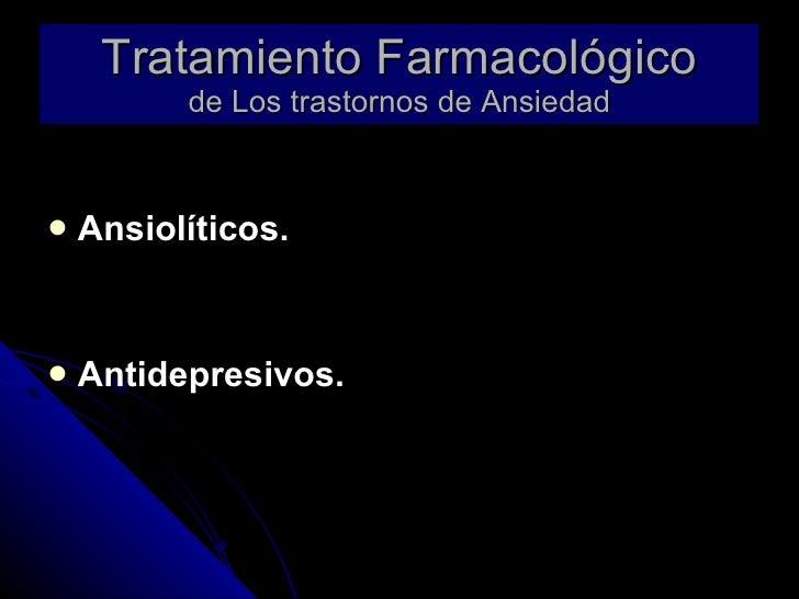 Tratamiento Farmacológico de Los trastornos de Ansiedad <ul><li>Ansiolíticos. </li></ul><ul><li>Antidepresivos. </li></ul>