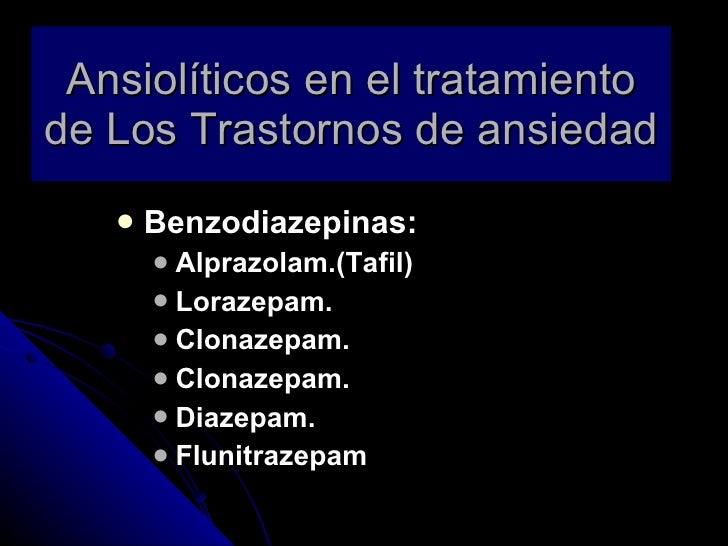 Ansiolíticos en el tratamiento de Los Trastornos de ansiedad <ul><li>Benzodiazepinas: </li></ul><ul><ul><li>Alprazolam.(Ta...