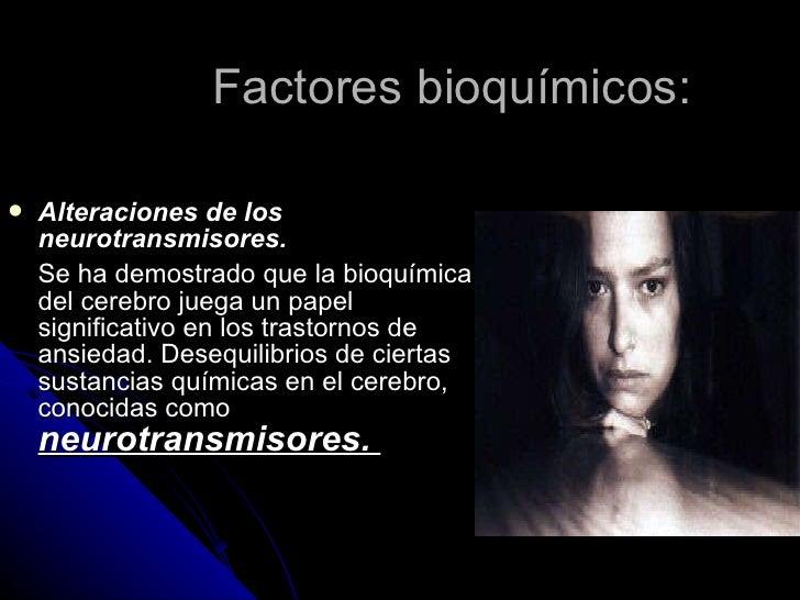 Factores bioquímicos:  <ul><li>Alteraciones de los neurotransmisores.   </li></ul><ul><li>Se ha demostrado que la bioquími...